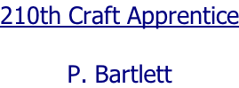 210th Craft Apprentice  P. Bartlett