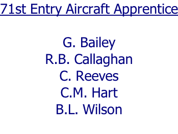 71st Entry Aircraft Apprentice  G. Bailey R.B. Callaghan C. Reeves C.M. Hart B.L. Wilson