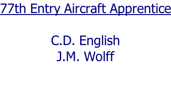 77th Entry Aircraft Apprentice  C.D. English J.M. Wolff
