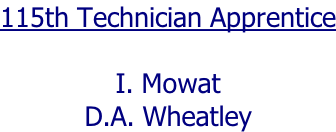 115th Technician Apprentice  I. Mowat D.A. Wheatley
