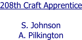 208th Craft Apprentice  S. Johnson A. Pilkington