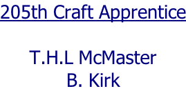 205th Craft Apprentice  T.H.L McMaster B. Kirk